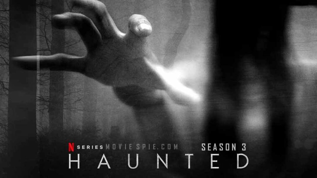 Watch Haunted Season 3 Online On Netflix, Releases May 14th